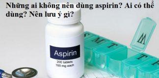 Nhung ai khong nen dung aspirin Ai co the dung Nen luu y gi